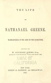 The life of Nathanael Greene, major-general in the army of the Revolution by William Gilmore Simms