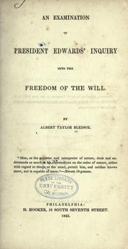An examination of President Edwards' inquiry into the freedom of the will by Albert Taylor Bledsoe