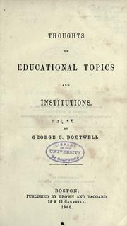 Thoughts on educational topics and institutions by George S. Boutwell