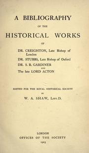 A bibliography of the historical works of Dr. Creighton, late bishop of London; Dr. Stubbs, late bishop of Oxford; Dr. S. R. Gardiner and the late Lord Acton PDF