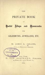 The private book of useful alloys & memoranda for goldsmiths, jewellers, &c by James E. Collins