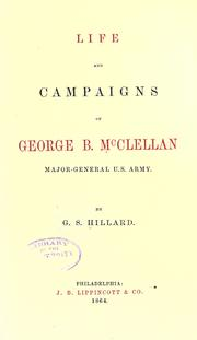 Life and campaigns of George B. McClellan, major-general U. S. army by George Stillman Hillard