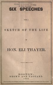 Six speeches, with a sketch of the life of Hon. Eli Thayer by Thayer, Eli
