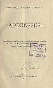 Addresses delivered at the Massachusetts agricultural college, June 21st, 1887, on the 25th anniversary of the passage of the Morrill land grant act by Massachusetts Agricultural College.