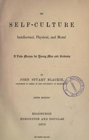 On self-culture, intellectual, physical, and moral by John Stuart Blackie