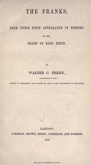 The Franks, from their first appearance in history to the death of King Pepin by Walter Copland Perry