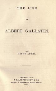 The life of Albert Gallatin by Henry Adams