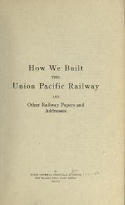 How we built the Union Pacific Railway by Grenville Mellen Dodge