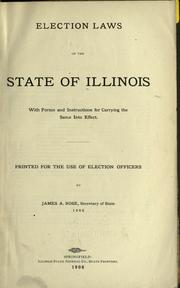 Election laws of the state of Illinois with forms and instructions for carrying the same into effect by Illinois. Laws, statutes, etc