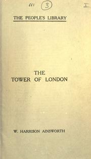 The tower of London by William Harrison Ainsworth