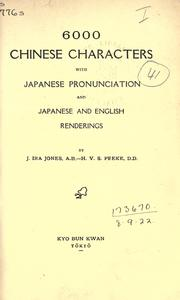 6000 Chinese characters with Japanese pronunciation and Japanese and English renderings by J. Ira Jones