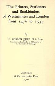 The printers, stationers, and bookbinders of Westminster and London from 1476 to 1535 by E. Gordon Duff