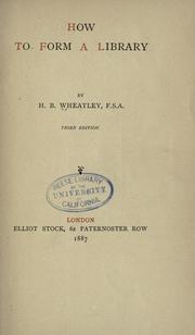 How to form a library by Henry Benjamin Wheatley
