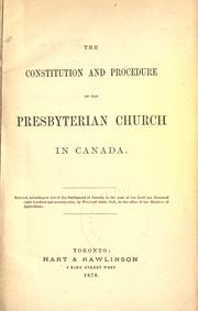 The constitution and procedure of the Presbyterian Church in Canada by Presbyterian Church in Canada.