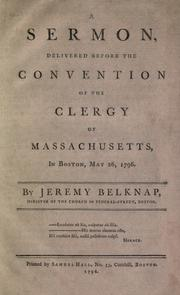 A sermon, delivered before the convention of the clergy of Massachusetts, in Boston, May 26, 1796 by Jeremy Belknap