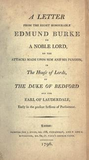 A letter from the Right Honourable Edmund Burke to a noble lord, on the attacks made upon him and his pension, in the House of Lords, by the Duke of Bedford and the Earl of Lauderdale, early in the present sessions of Parliament by Edmund Burke