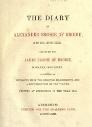The diary of Alexander Brodie of Brodie, MDCLII-MDCLXXX. and of his son, James Brodie of Brodie, MDCLXXX-MDCLXXXV. consisting of extracts from the existing manuscripts, and a republication of the volume printed at Edinburgh in the year 1740 by Alexander Brodie