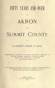 Fifty years and over of Akron and Summit County by Samuel A. Lane
