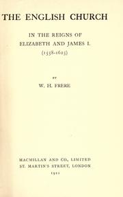 The English church in the reigns of Elizabeth and James I. (1558-1625) by Walter Howard Frere