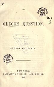 The Oregon question . by Gallatin, Albert