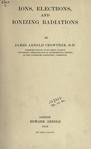 Ions, electrons, and ionizing radiations by Crowther, James Arnold