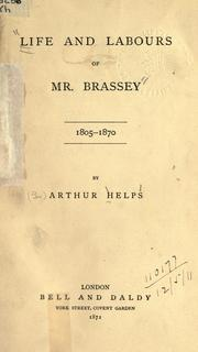 Life and labours of Mr. Brassey, 1805-1870 by Helps, Arthur Sir