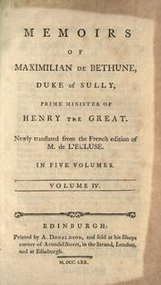 Memoirs of Maximilian de Bethune, Duke of Sully, prime minister of Henry the Great by Sully, Maximilien de Béthune duc de