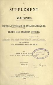 A supplement to Allibone&#39;s Critical dictionary of English literature and British and American authors by John Foster Kirk