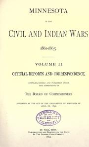 Cover of: Minnesota in the civil and Indian wars 1861-1865 by Prepared and published under the supervision of the Board of commissioners appointed by the act of the Legislature of Minnesota of April 16, 1889.