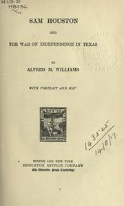 Sam Houston and the war of independence in Texas by Williams, Alfred M.