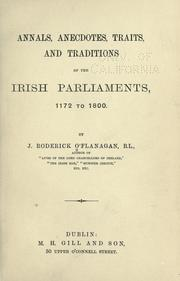 Annals, anecdotes, traits, and traditions of the Irish parliaments, 1172 to 1800 by J. Roderick O'Flanagan
