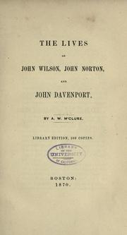 The lives of John Wilson, John Norton, and John Davenport by Alexander W. M'Clure