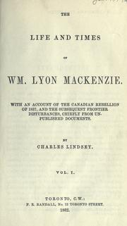 The life and times of Wm. Lyon Mackenzie by Charles Lindsey