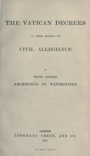 The Vatican decrees in their bearing on civil allegiance by Henry Edward Manning