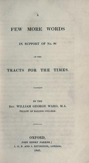 A few more words in support of no. 90 of the Tracts for the times by Ward, William George