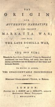 The origin and authentic narraive of the present Maratta War; and also, the late Rohilla War, in 1773 and 1774 ... by