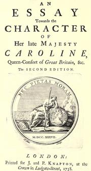 An essay towards the character of Her late Majesty Caroline, Queen-Consort of Great Britain, & c by Alured Clarke