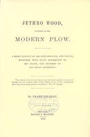 Jethro Wood, inventor of the modern plow by Gilbert, Frank