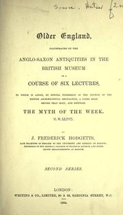 Older England, illustrated by the Anglo-Saxon antiquities in the British museum in a course of six lectures by Hodgetts, J. Frederick.
