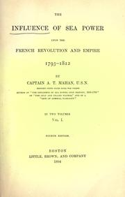 The influence of sea power upon the French revolution and empire, 1793-1812 by Mahan, A. T.