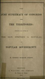 The just supremacy of Congress over the territories by George Ticknor Curtis
