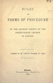 Rules and forms of procedure in the church courts of the Presbyterian Church in Canada by Presbyterian Church in Canada.