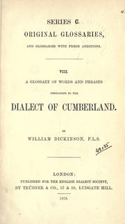 A glossary of words and phrases pertaining to the dialect of Cumberland by Dickinson, William