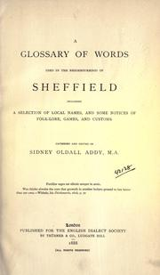 A glossary of words used in the neighbourhood of Sheffield, including a selection of local names, and some notices of folklore, games and customs by Addy, Sidney Oldall