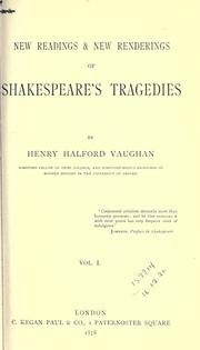 New readings & new renderings of Shakespeare's tragedies by Henry Halford Vaughan