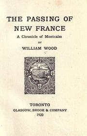 The passing of New France by William Charles Henry Wood