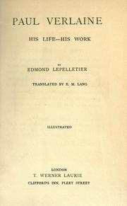 Paul Verlaine, his life--his work by Edmond Lepelletier