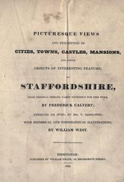 Picturesque views and description of cities, towns, castles, mansions, and other objects of interesting feature, in Staffordshire, from original designs, taken expressly for this work by Frederick Calvert, engraved on steel dy [sic] Mr. T. Radclyffe, with historical and topographical illustrations by West, William