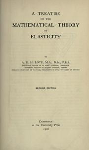 A treatise on the mathematical theory of elasticity by Augustus Edward Hough Love