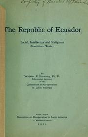 The Republic of Ecuador by Browning, Webster E.